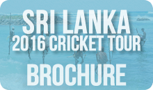 View our Sri Lanka 2016 Cricket Brochure